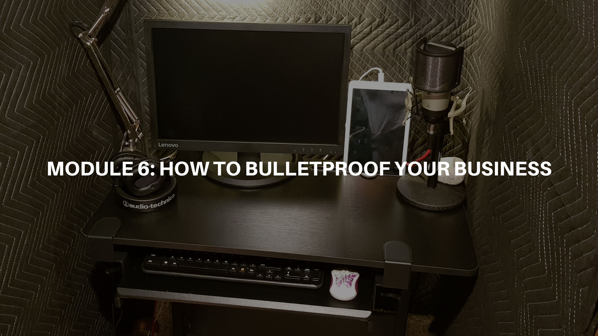 Module 6 - How to Bulletproof Your Business